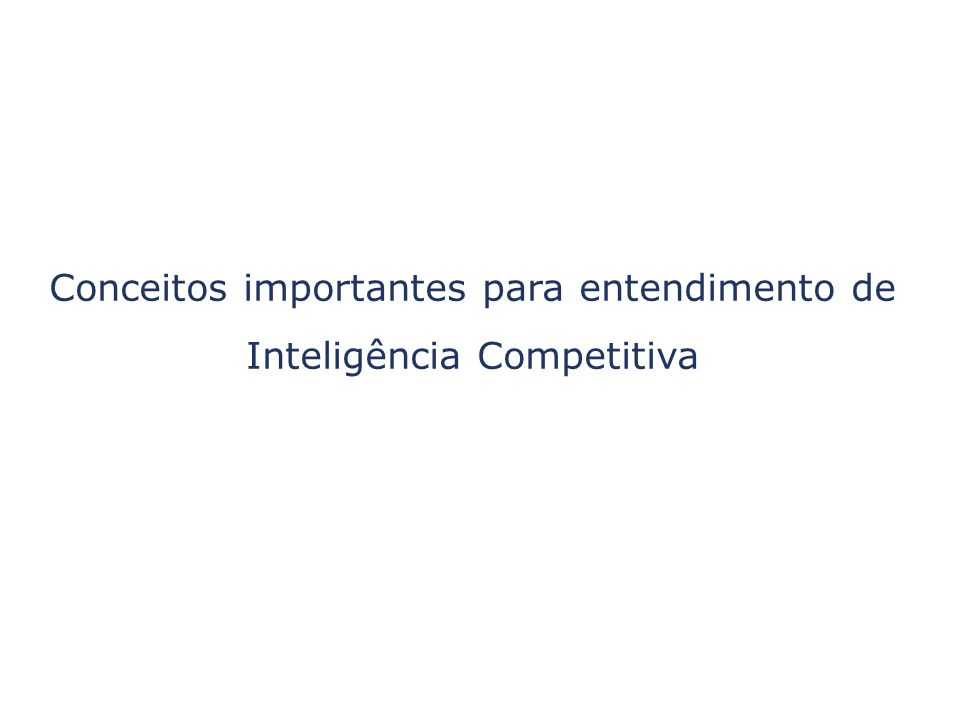 Conceitos importantes para entendimento de Inteligência Competitiva