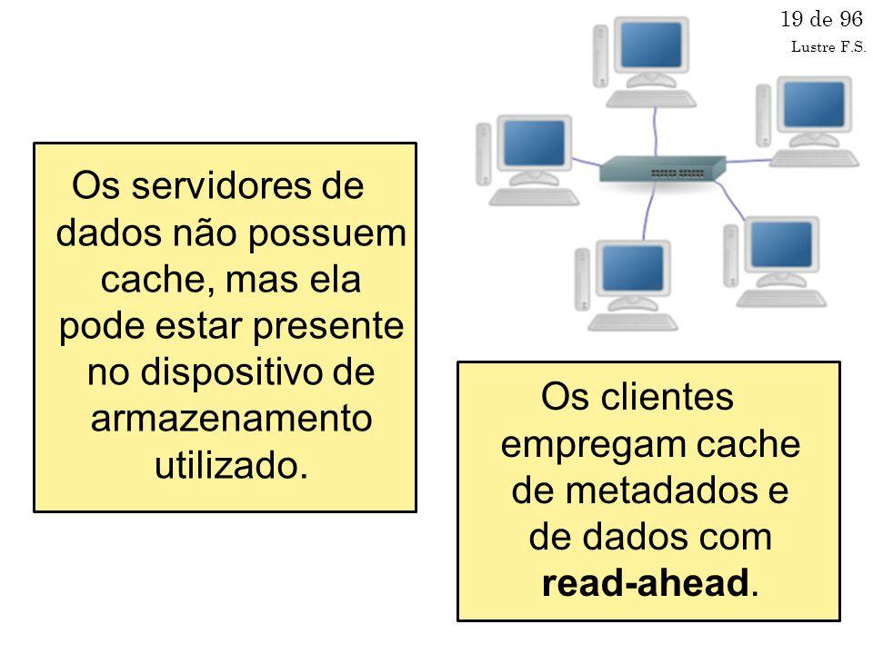 Os clientes empregam cache de metadados e de dados com read-ahead.