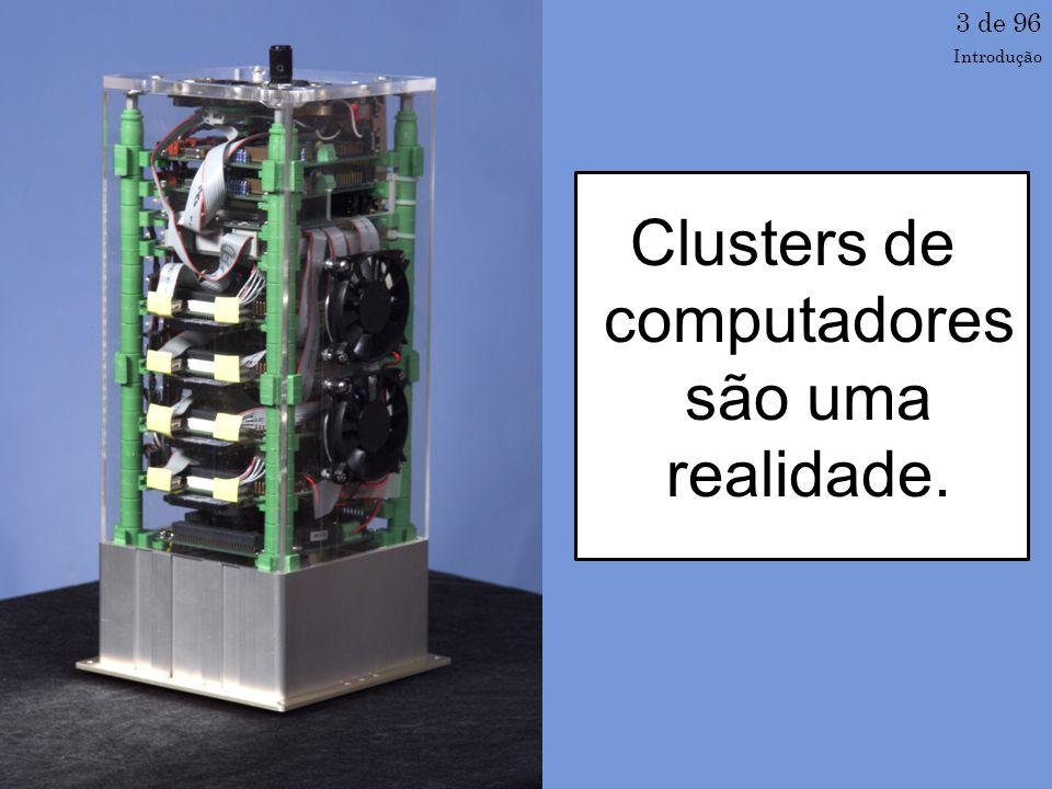 Clusters de computadores são uma realidade.