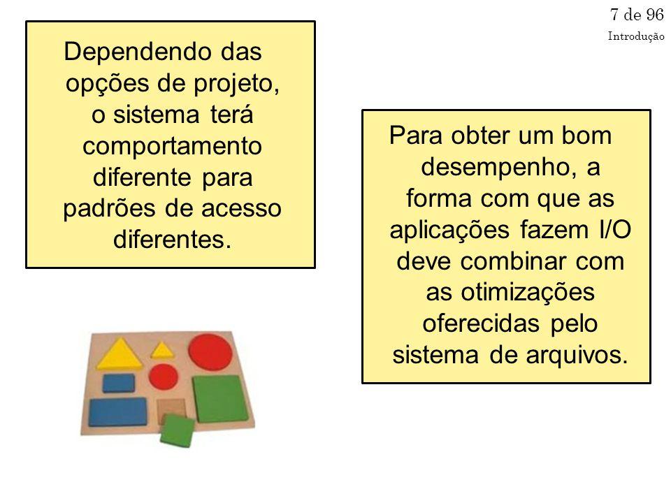 7 de 96 Introdução. Dependendo das opções de projeto, o sistema terá comportamento diferente para padrões de acesso diferentes.