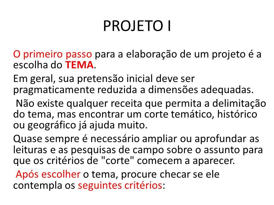 PROJETO I O primeiro passo para a elaboração de um projeto é a escolha do TEMA.