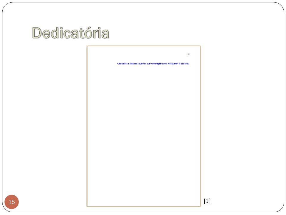 Dedicatória Página opcional onde o(a) autor(a) presta homenagem ou dedica seu trabalho. Não recebe titulo.