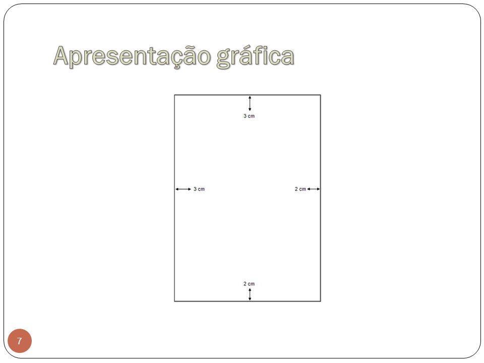 Apresentação gráfica Margens Superior e esquerda: 3 cm