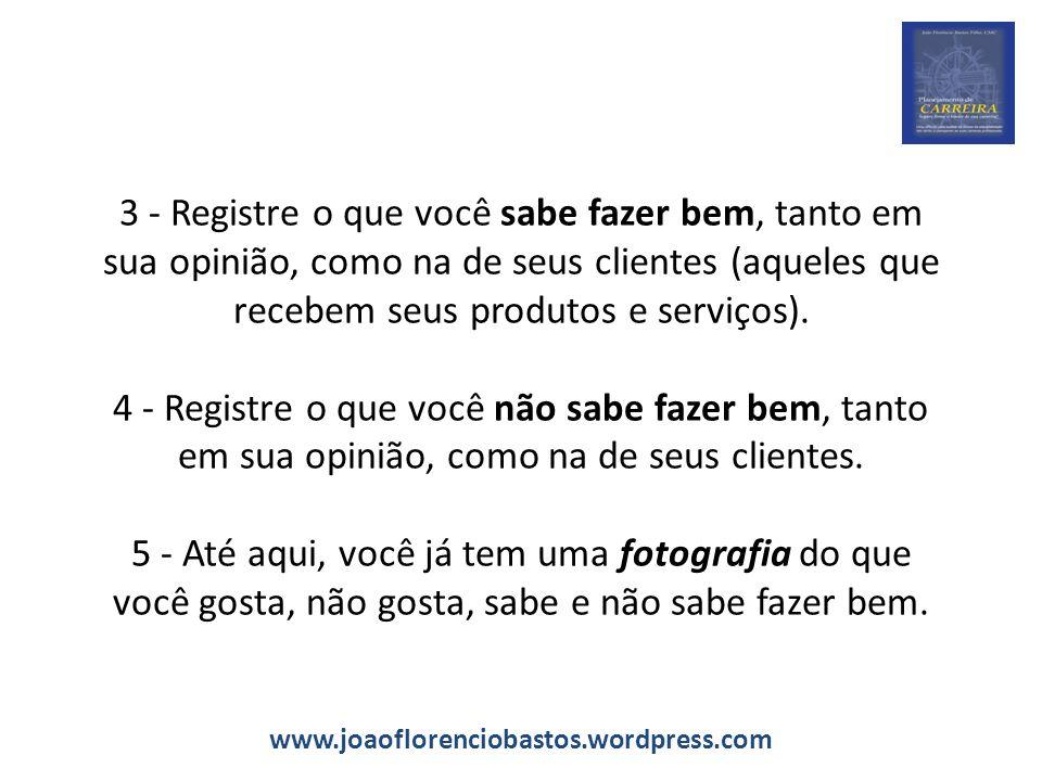 3 - Registre o que você sabe fazer bem, tanto em sua opinião, como na de seus clientes (aqueles que recebem seus produtos e serviços).