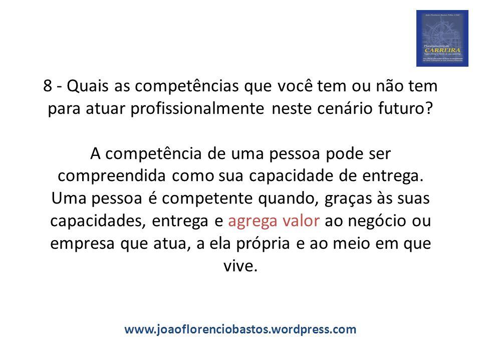 8 - Quais as competências que você tem ou não tem para atuar profissionalmente neste cenário futuro.