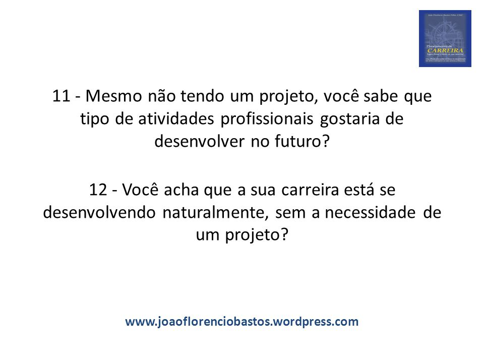 11 - Mesmo não tendo um projeto, você sabe que tipo de atividades profissionais gostaria de desenvolver no futuro.