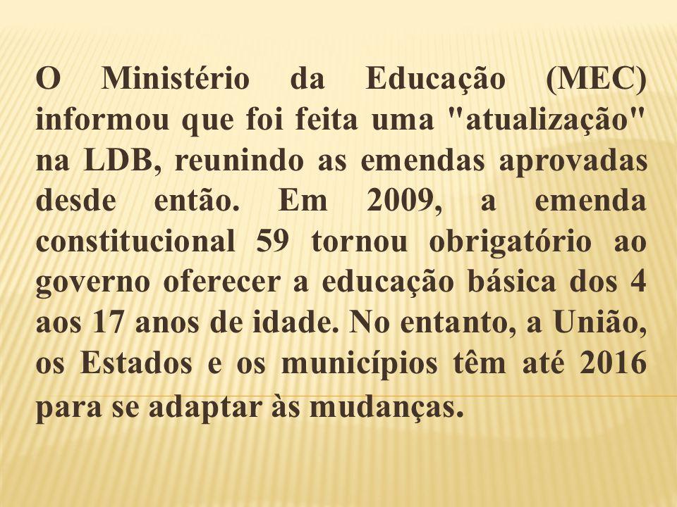 O Ministério da Educação (MEC) informou que foi feita uma atualização na LDB, reunindo as emendas aprovadas desde então.