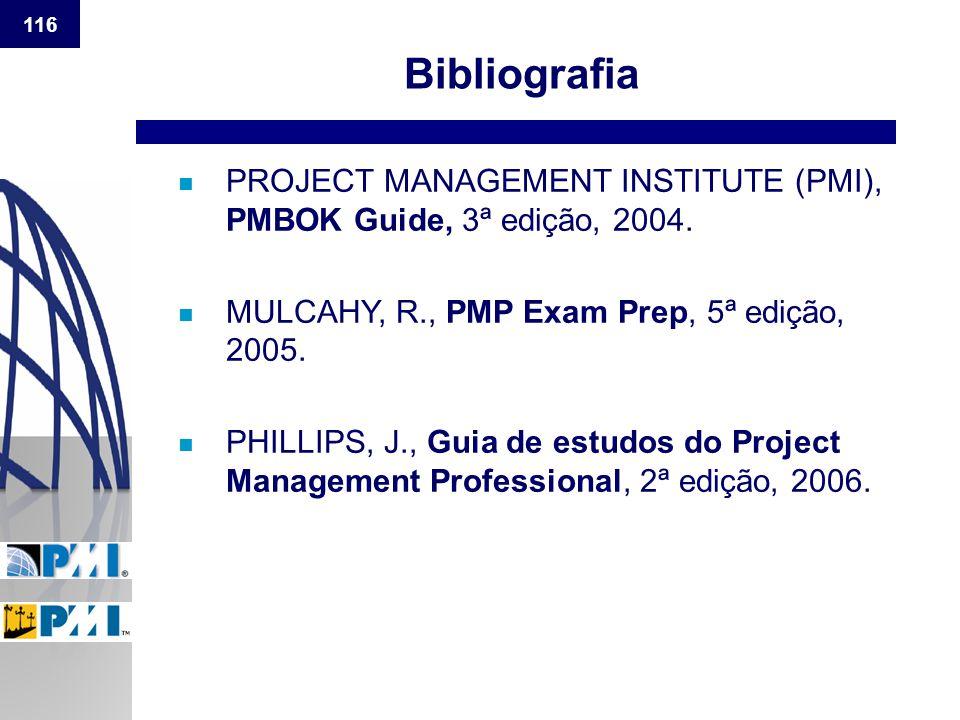 Bibliografia PROJECT MANAGEMENT INSTITUTE (PMI), PMBOK Guide, 3ª edição, 2004. MULCAHY, R., PMP Exam Prep, 5ª edição, 2005.