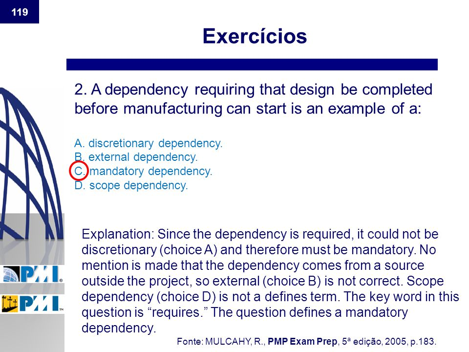 Exercícios 2. A dependency requiring that design be completed before manufacturing can start is an example of a: