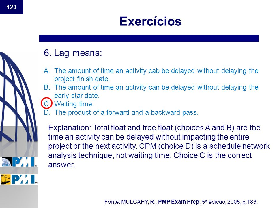 Exercícios 6. Lag means: The amount of time an activity cab be delayed without delaying the project finish date.