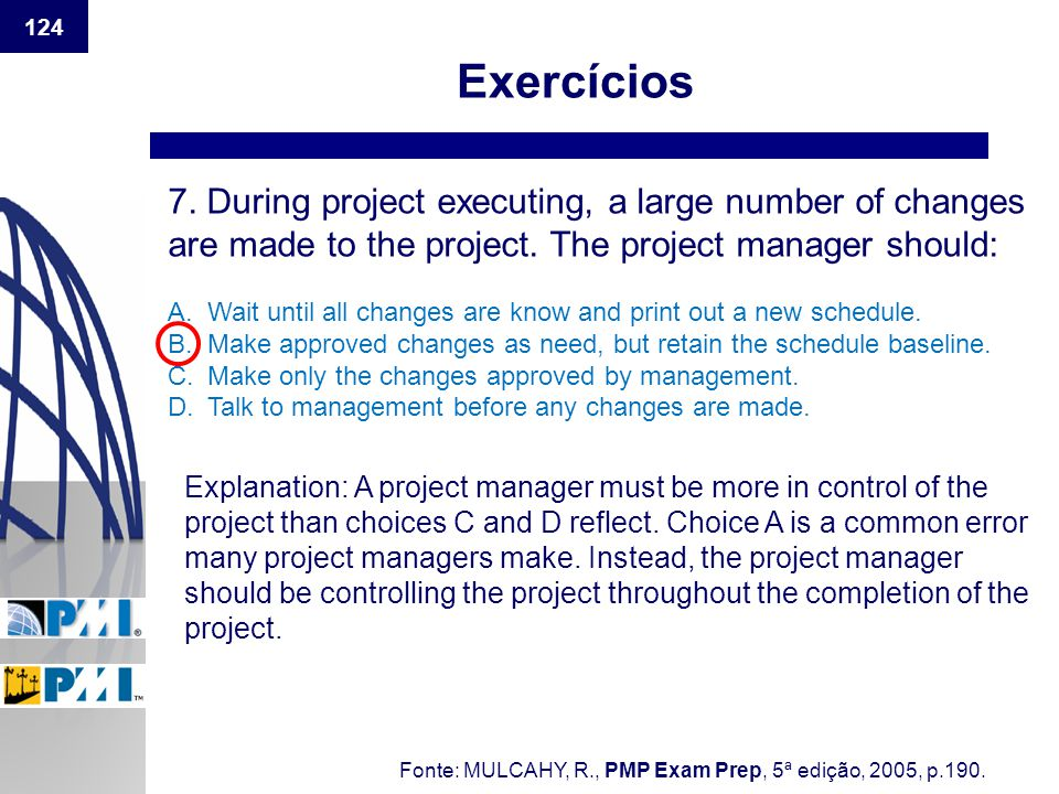 Exercícios 7. During project executing, a large number of changes are made to the project. The project manager should: