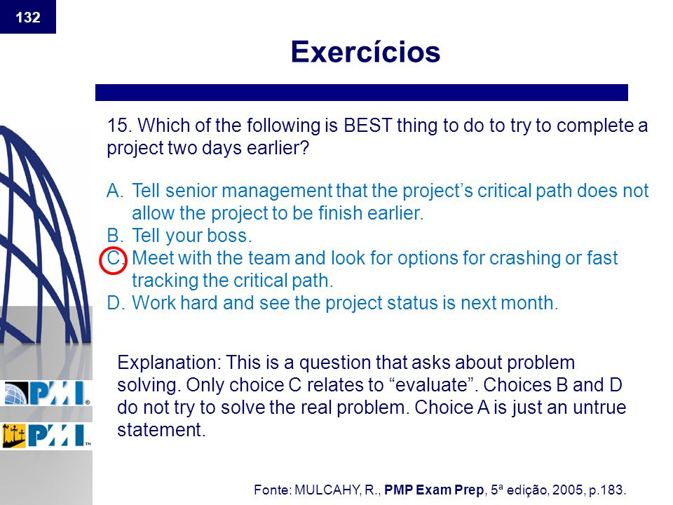 Exercícios 15. Which of the following is BEST thing to do to try to complete a project two days earlier