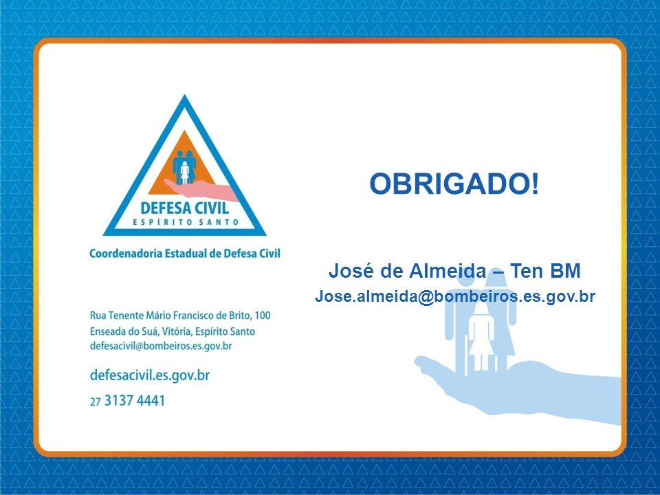 OBRIGADO! José de Almeida – Ten BM Jose.almeida@bombeiros.es.gov.br