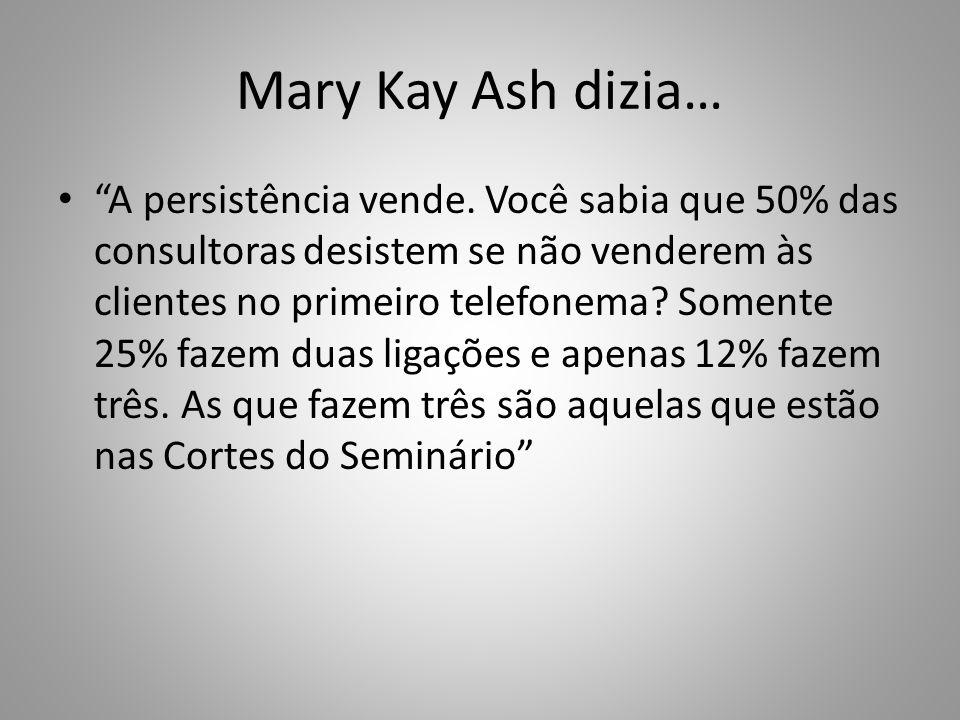 Mary Kay Ash dizia…