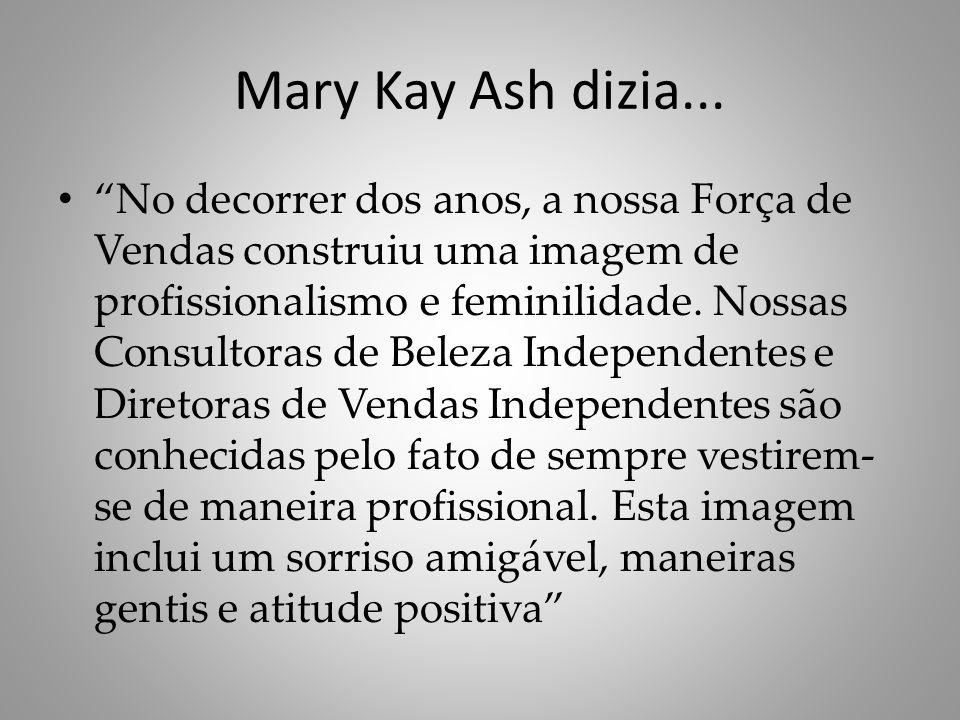Mary Kay Ash dizia...