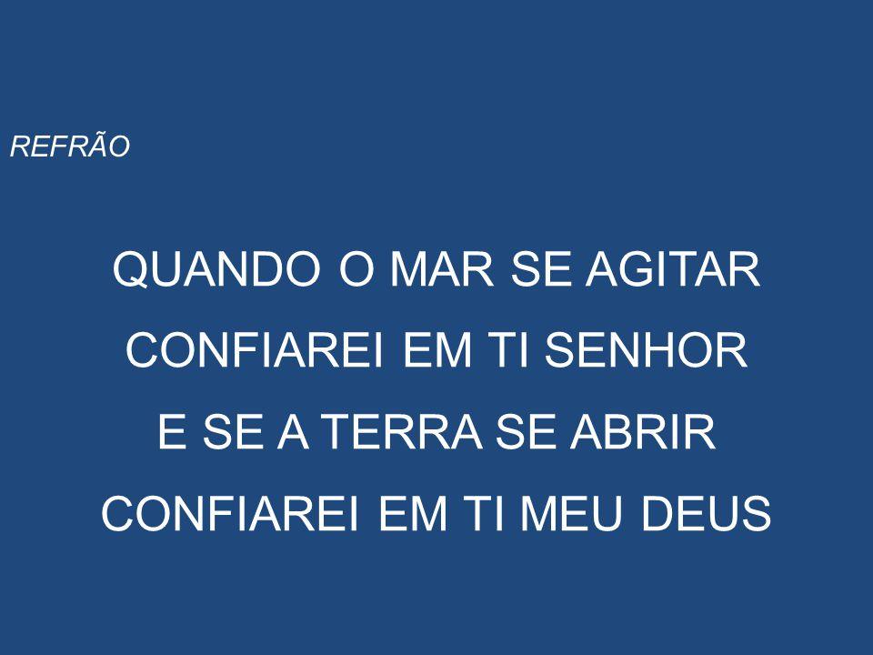 CONFIAREI EM TI SENHOR _ E SE A TERRA SE ABRIR