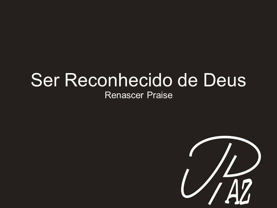 Ser Reconhecido de Deus