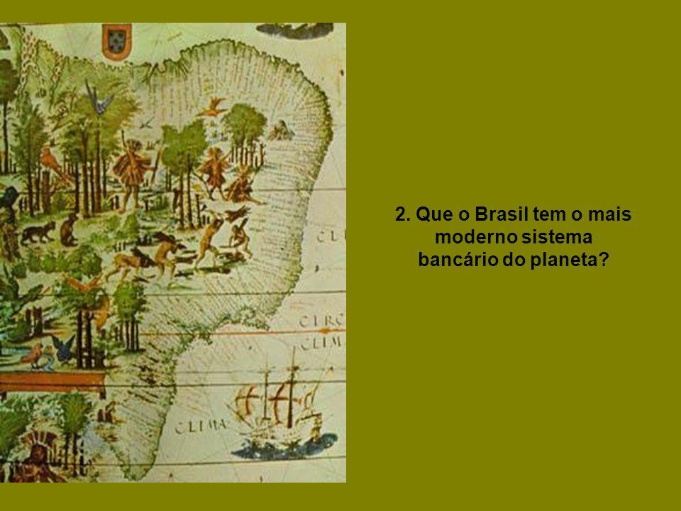 2. Que o Brasil tem o mais moderno sistema