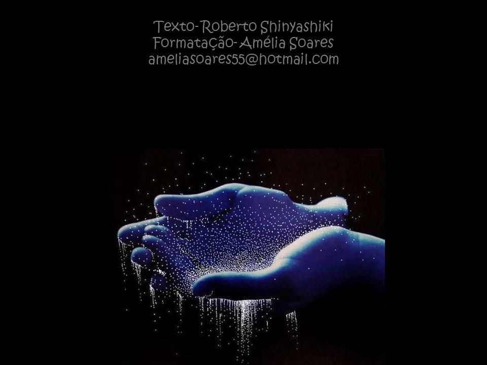 Texto- Roberto Shinyashiki Formatação- Amélia Soares ameliasoares55@hotmail.com