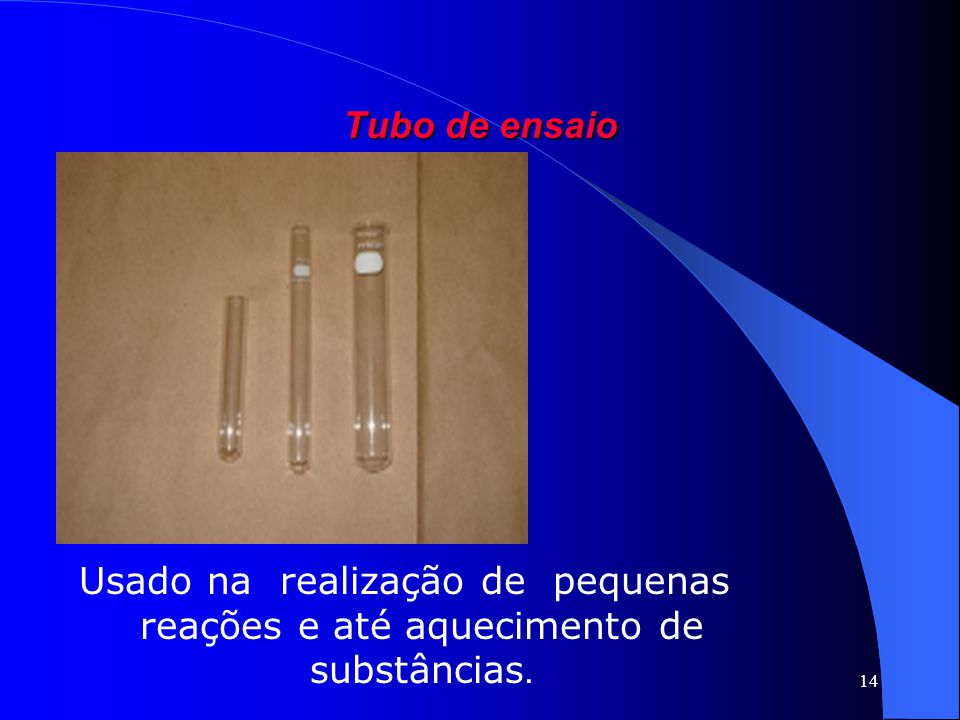 Tubo de ensaio Usado na realização de pequenas reações e até aquecimento de substâncias.