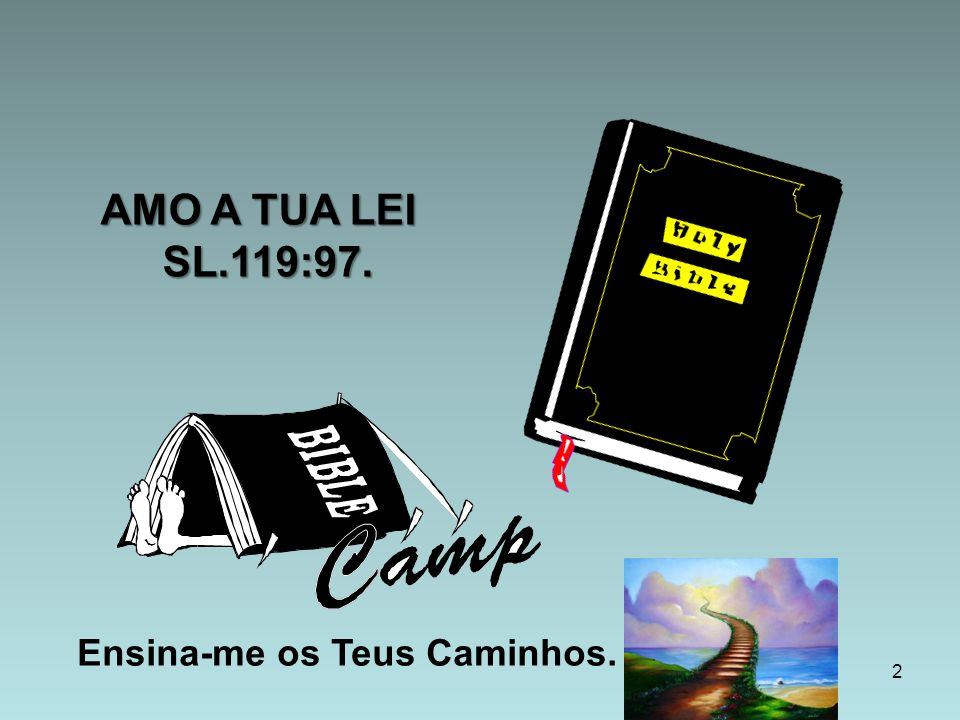 AMO A TUA LEI SL.119:97. Ensina-me os Teus Caminhos.