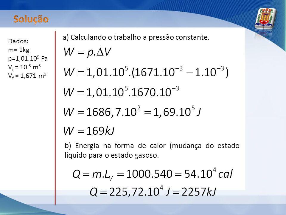 Solução a) Calculando o trabalho a pressão constante.