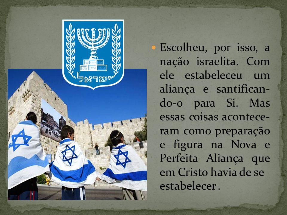 Escolheu, por isso, a nação israelita