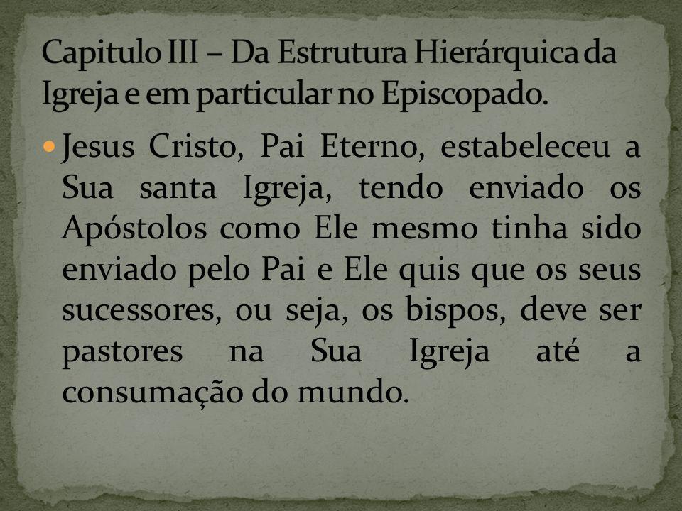 Capitulo III – Da Estrutura Hierárquica da Igreja e em particular no Episcopado.