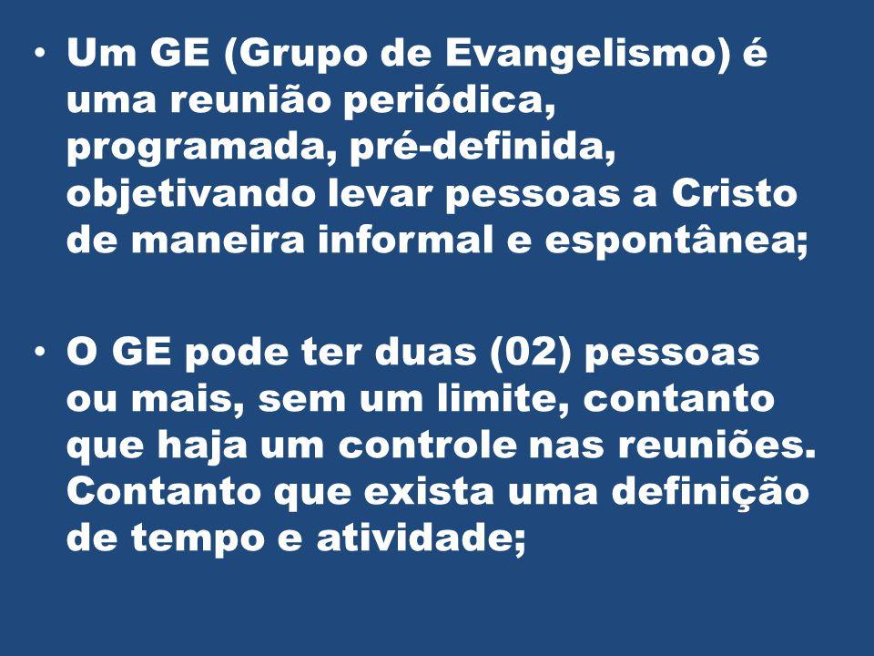 Um GE (Grupo de Evangelismo) é uma reunião periódica, programada, pré-definida, objetivando levar pessoas a Cristo de maneira informal e espontânea;