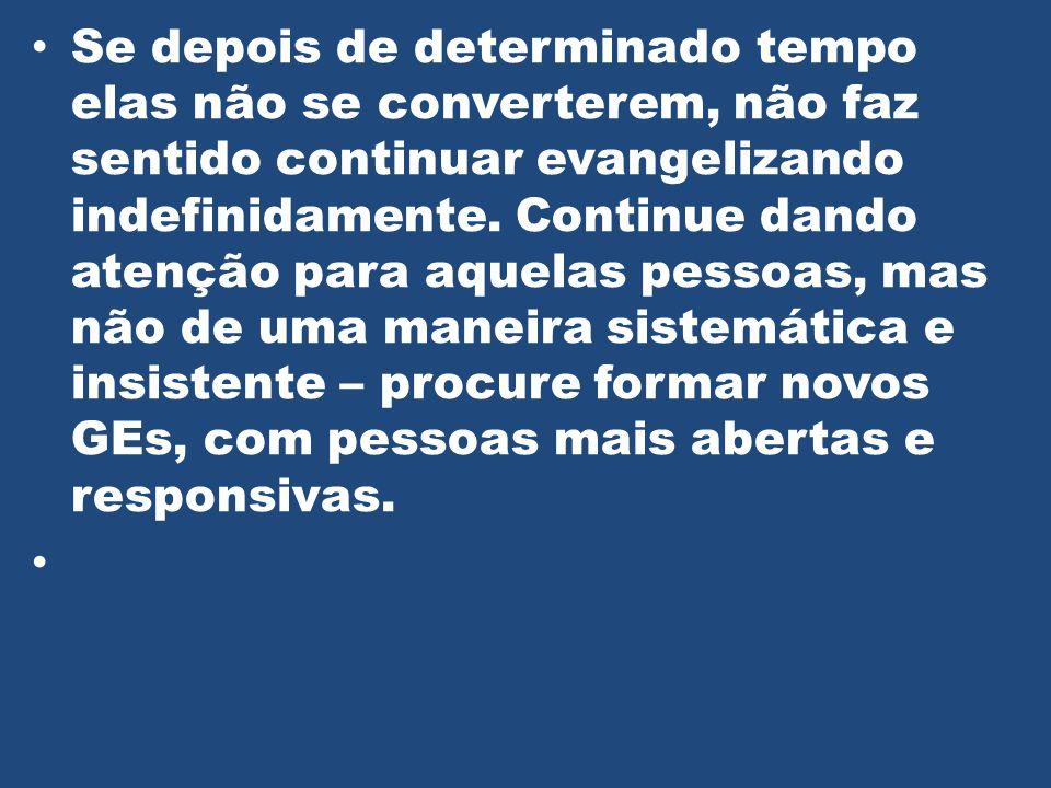Se depois de determinado tempo elas não se converterem, não faz sentido continuar evangelizando indefinidamente.