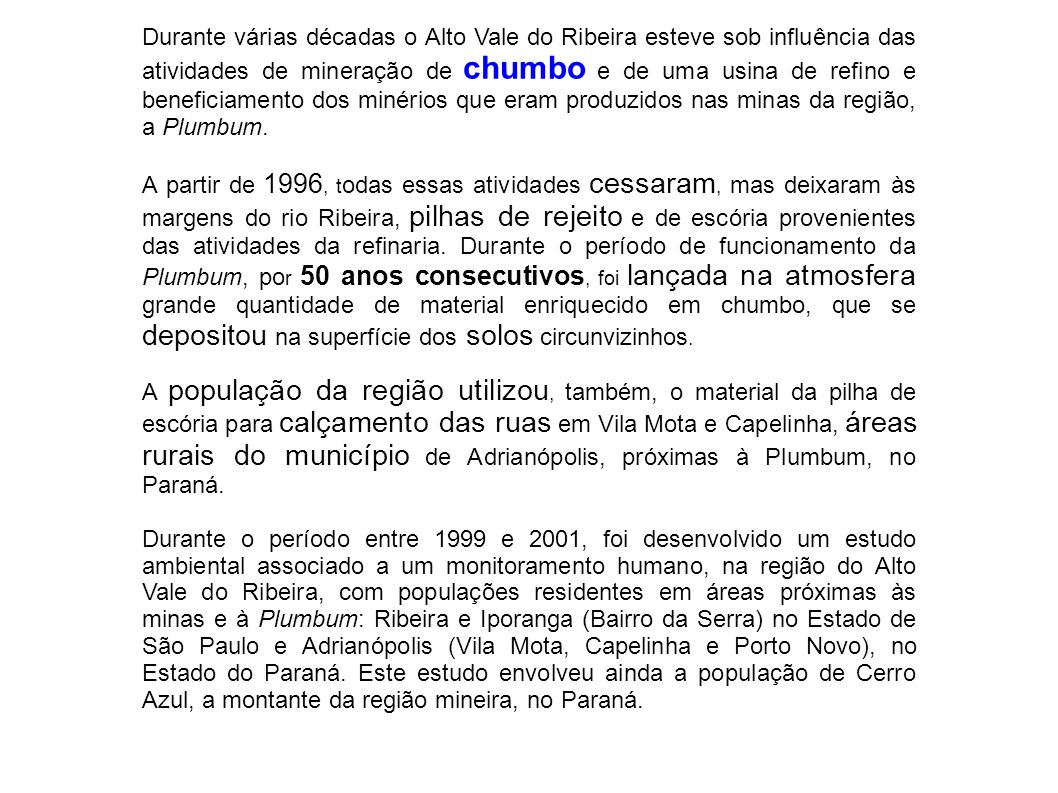 Durante várias décadas o Alto Vale do Ribeira esteve sob influência das atividades de mineração de chumbo e de uma usina de refino e beneficiamento dos minérios que eram produzidos nas minas da região, a Plumbum.