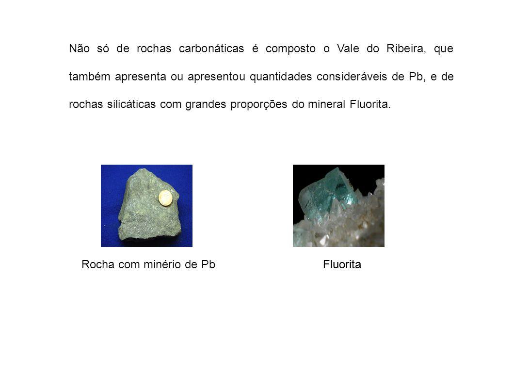 Não só de rochas carbonáticas é composto o Vale do Ribeira, que também apresenta ou apresentou quantidades consideráveis de Pb, e de rochas silicáticas com grandes proporções do mineral Fluorita.