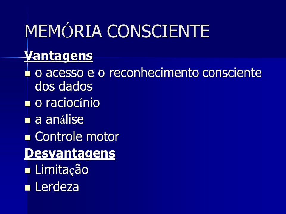 MEMÓRIA CONSCIENTE Vantagens