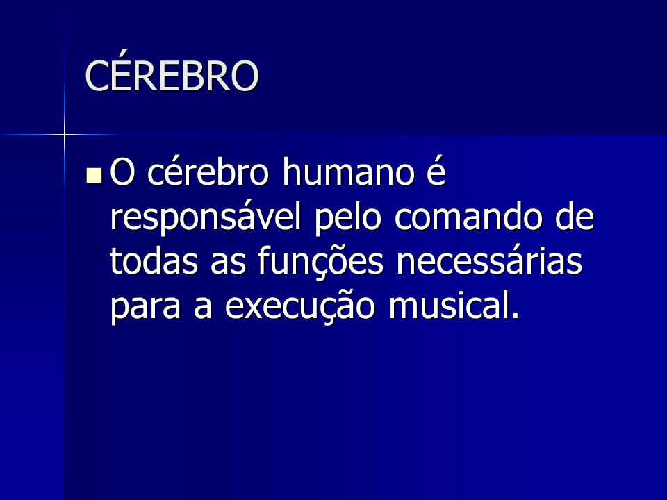 CÉREBRO O cérebro humano é responsável pelo comando de todas as funções necessárias para a execução musical.