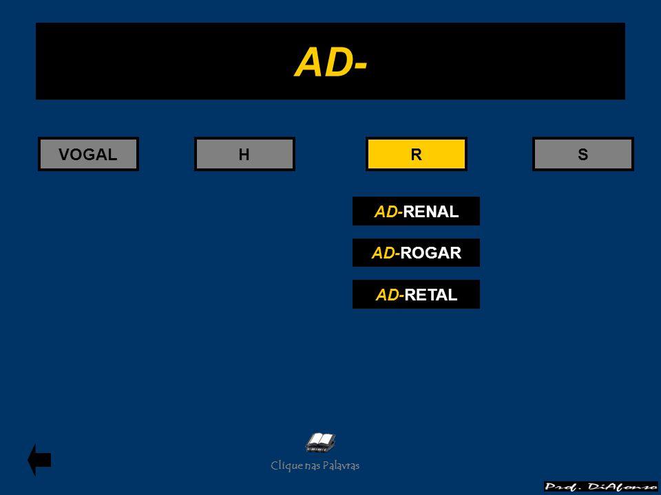 AD- VOGAL H R R S AD-RENAL AD-ROGAR AD-RETAL Clique nas Palavras
