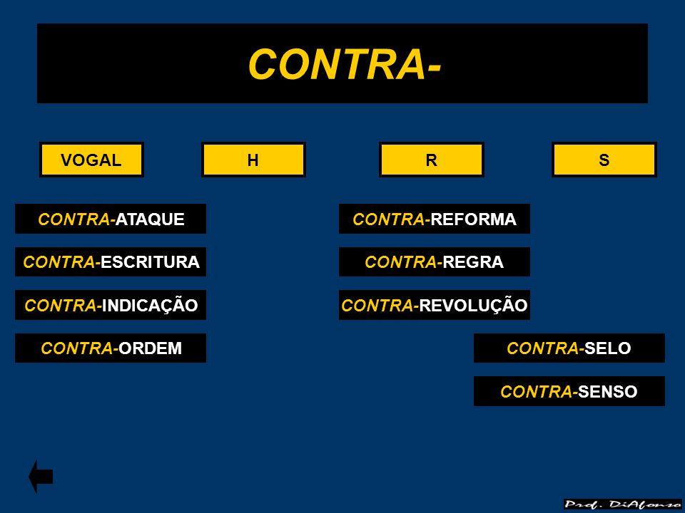 CONTRA- VOGAL VOGAL H H R R S S CONTRA-ATAQUE CONTRA-REFORMA