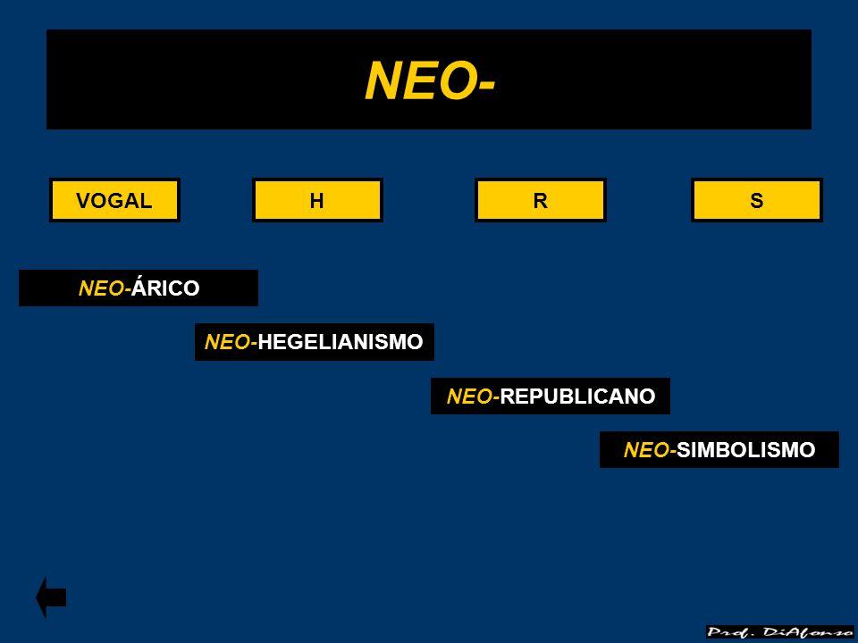 NEO- VOGAL VOGAL H H R R S S NEO-ÁRICO NEO-HEGELIANISMO
