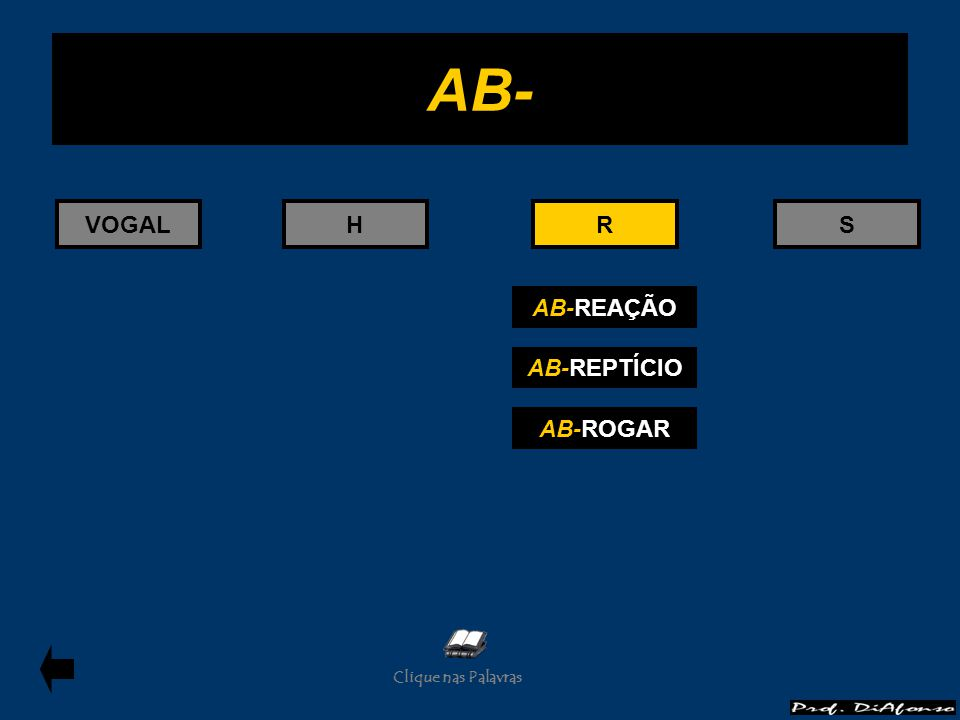 AB- VOGAL H R R S AB-REAÇÃO AB-REPTÍCIO AB-ROGAR Clique nas Palavras