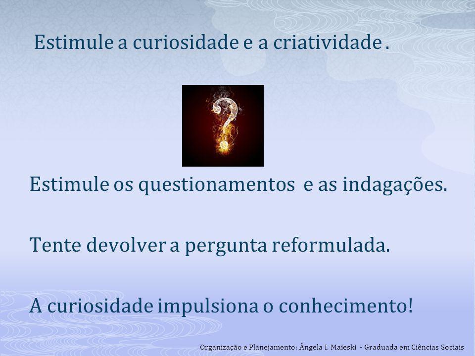 Estimule a curiosidade e a criatividade