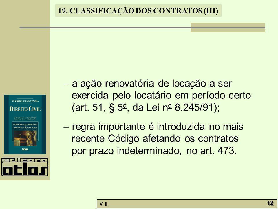 – a ação renovatória de locação a ser exercida pelo locatário em período certo (art. 51, § 5o, da Lei no 8.245/91);