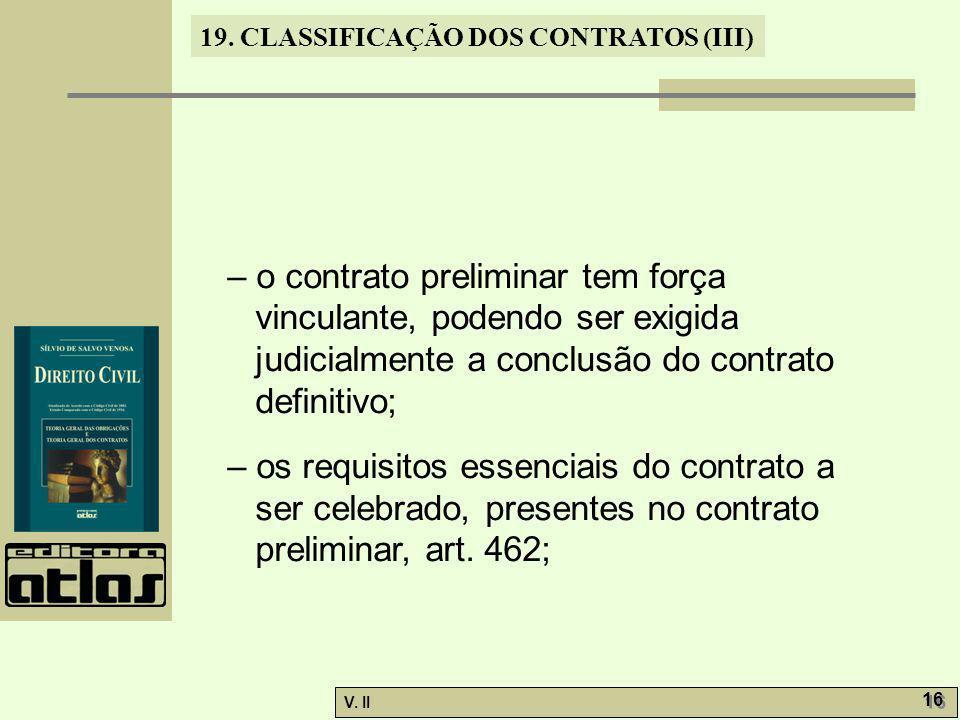 – o contrato preliminar tem força vinculante, podendo ser exigida judicialmente a conclusão do contrato definitivo;
