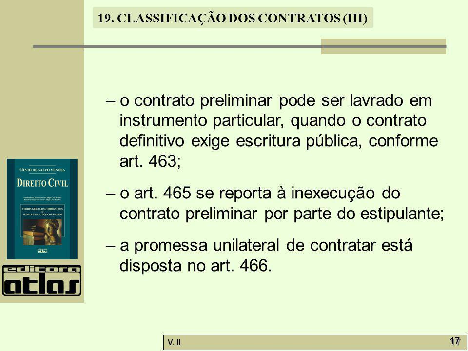 – o contrato preliminar pode ser lavrado em instrumento particular, quando o contrato definitivo exige escritura pública, conforme art. 463;