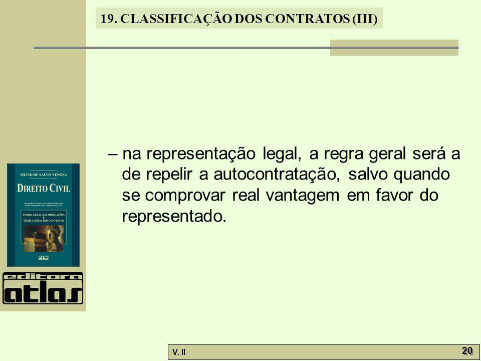 – na representação legal, a regra geral será a de repelir a autocontratação, salvo quando se comprovar real vantagem em favor do representado.