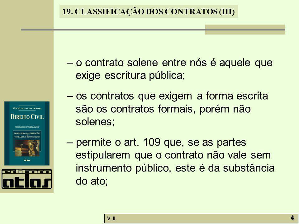 – o contrato solene entre nós é aquele que exige escritura pública;