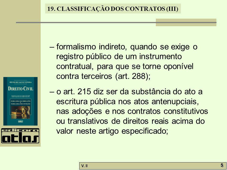 – formalismo indireto, quando se exige o registro público de um instrumento contratual, para que se torne oponível contra terceiros (art. 288);