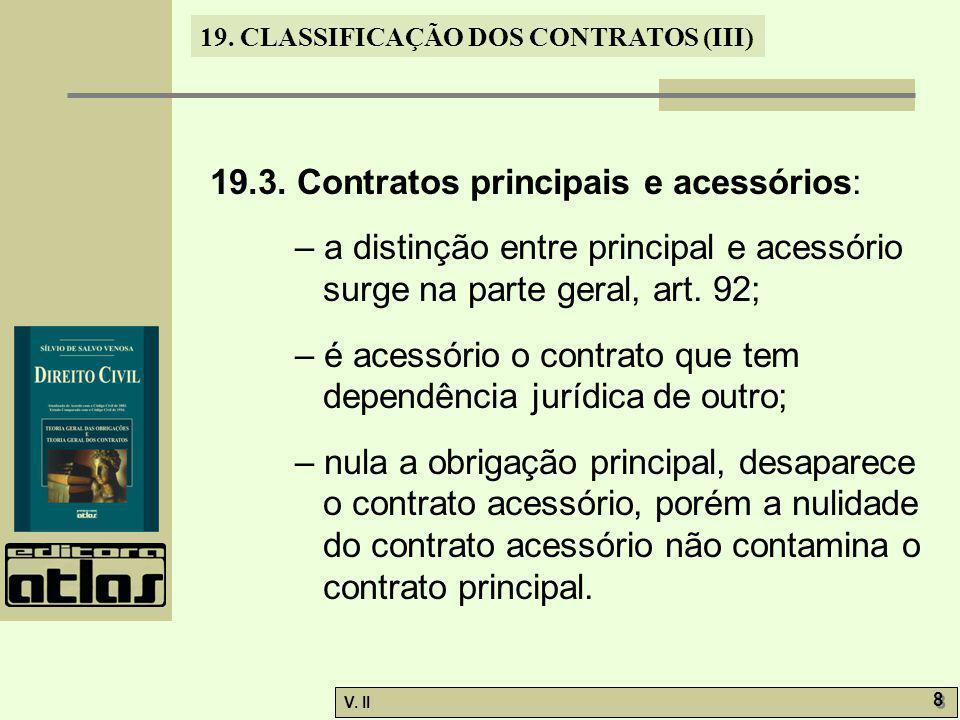 19.3. Contratos principais e acessórios: