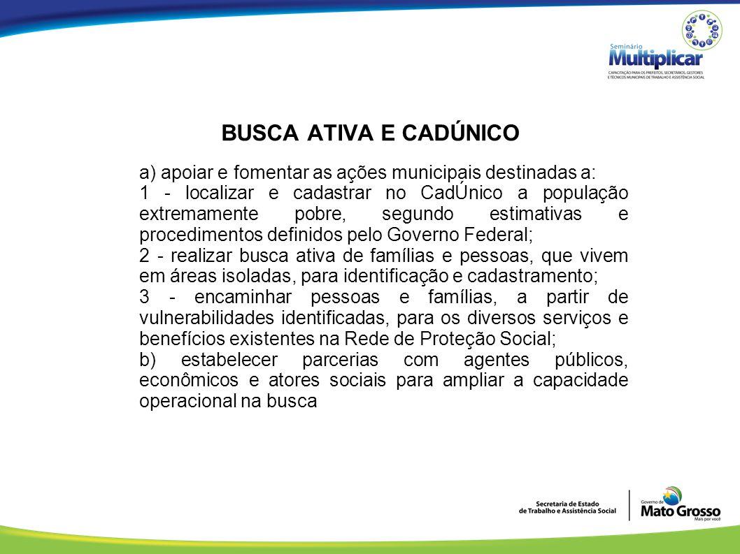 BUSCA ATIVA E CADÚNICO a) apoiar e fomentar as ações municipais destinadas a: