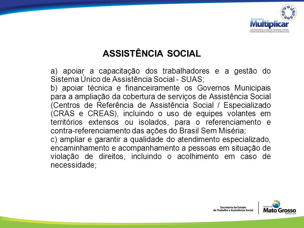 ASSISTÊNCIA SOCIAL a) apoiar a capacitação dos trabalhadores e a gestão do Sistema Único de Assistência Social - SUAS;