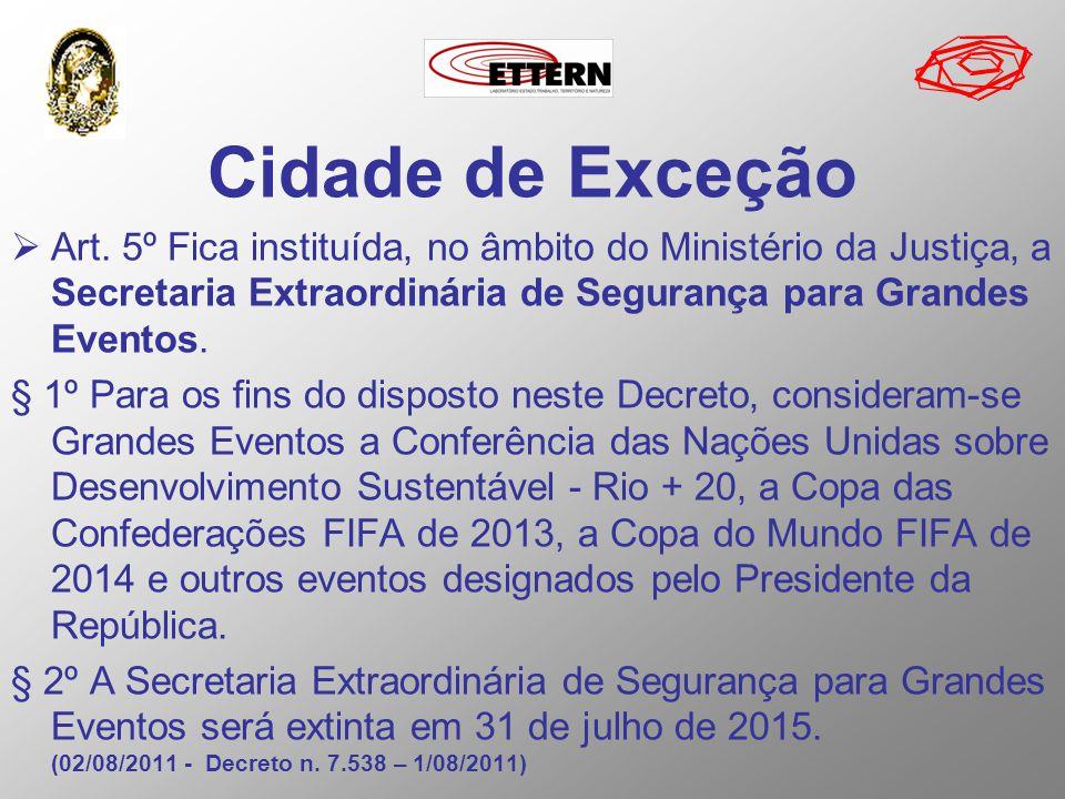 Cidade de Exceção Art. 5º Fica instituída, no âmbito do Ministério da Justiça, a Secretaria Extraordinária de Segurança para Grandes Eventos.