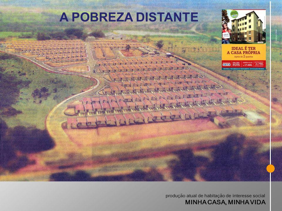 A POBREZA DISTANTE produção atual de habitação de interesse social MINHA CASA, MINHA VIDA